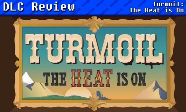 Turmoil: The Heat is On | DLC REVIEW