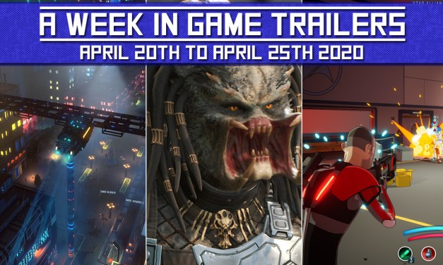 A WEEK IN GAME TRAILERS: April 20th to April 25th 2020