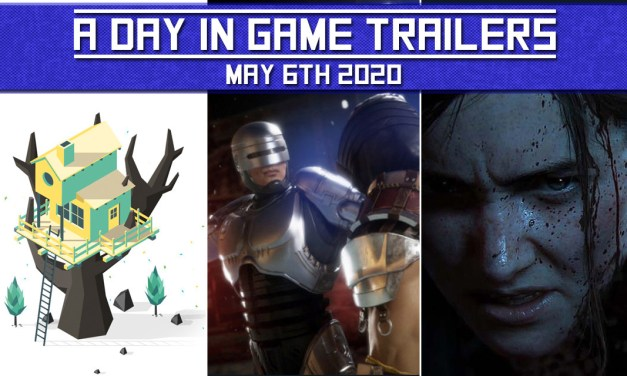 A DAY IN GAME TRAILERS: May 6th 2020