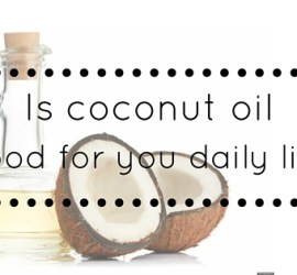 Is coconut oil good for you daily life