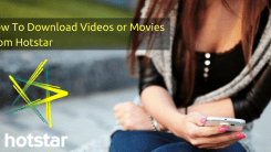 How To Download Videos or Movies From Hotstar