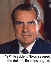 In 1971, President Nixon severed the dollar's final ties to gold.
