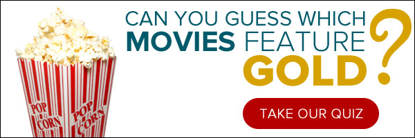 Can you guess which movies feature gold?