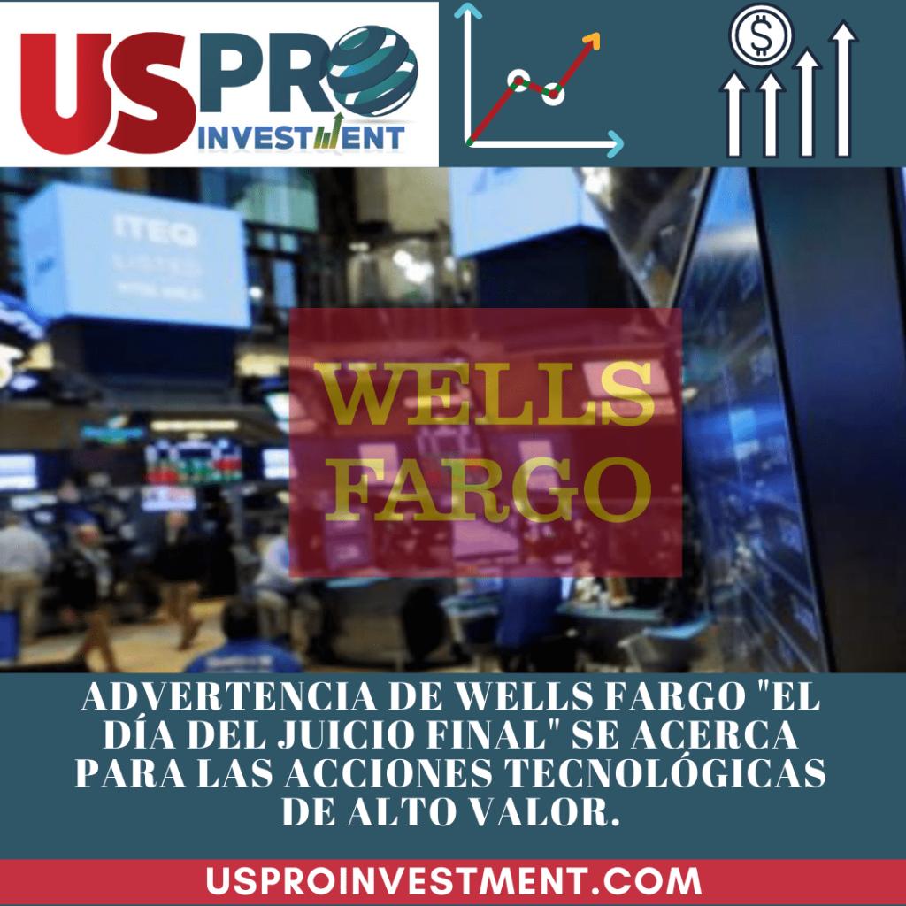 Us Pro All Investment Advertencia de Wells Fargo El día del juicio final se acerca para las acciones tecnologicas de alto valor