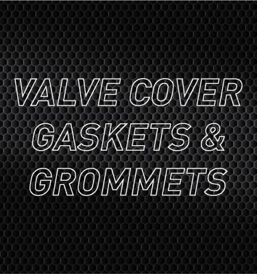 Valve Cover Gaskets & Grommets