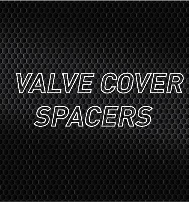 Valve Cover Spacers