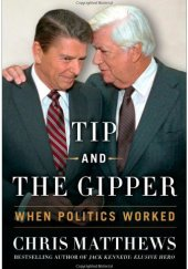 Tip and the Gipper When Politics Worked
