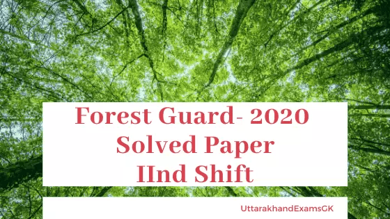 Uttarakhand Forest Guard वन आरक्षी 2020 Solved Paper Second Shift