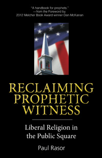 Reclaiming Prophetic Witness: Liberal Religion in the Public Square
