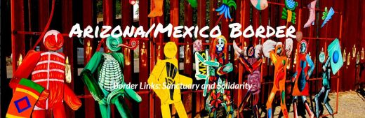 Arizona/Mexico Border - Border Links: Sanctuary and Solidarity