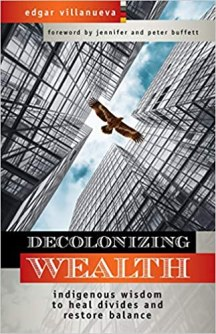 Cover of Decolonizing Wealth: Indigenous Wisdom to Heal Divides and Restore Balance