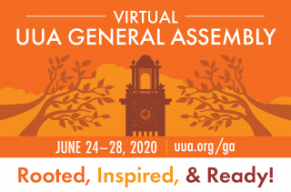 Virtual UUA General Assembly June 24-28, 2020 uua.org/ga Rooted, Inspired, & Ready