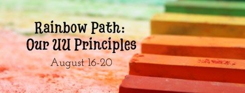 Rainbow Path: Our UU Principles; August 16-20