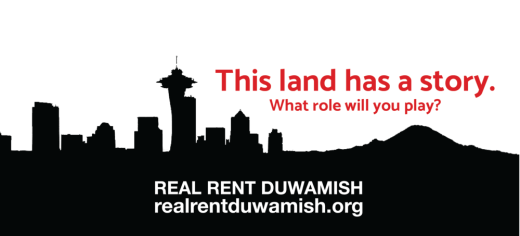 This land has a story. What role will you play? REAL RENT DUWAMISH realrentduwamish.org