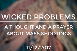 Wicked Problems: A Thought and a Prayer about Mass Shootings