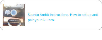 Suunto Ambit instructions. How to set up and pair your Suunto.