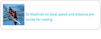 Dr Kleshnev on boat speed and distance per stroke for rowing.