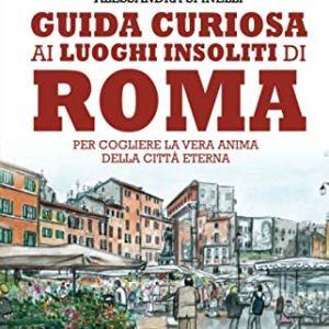 Guida curiosa ai luoghi insoliti di Roma