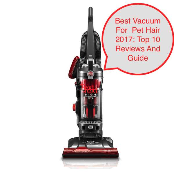 10 Best Vacuum For Pet Hair March 2018 Reviews and Guide