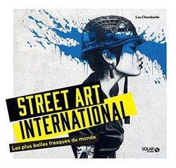 Street Art International De Lou Chamberlain Mon Avis Sur Le Livre