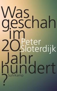 Peter Sloterdijks Was geschah im 20. Jahrhundert? (Suhrkamp, 2016).