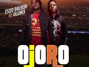 Esqo Balboa Ft. Olumix – Ojoro (Foul Play)