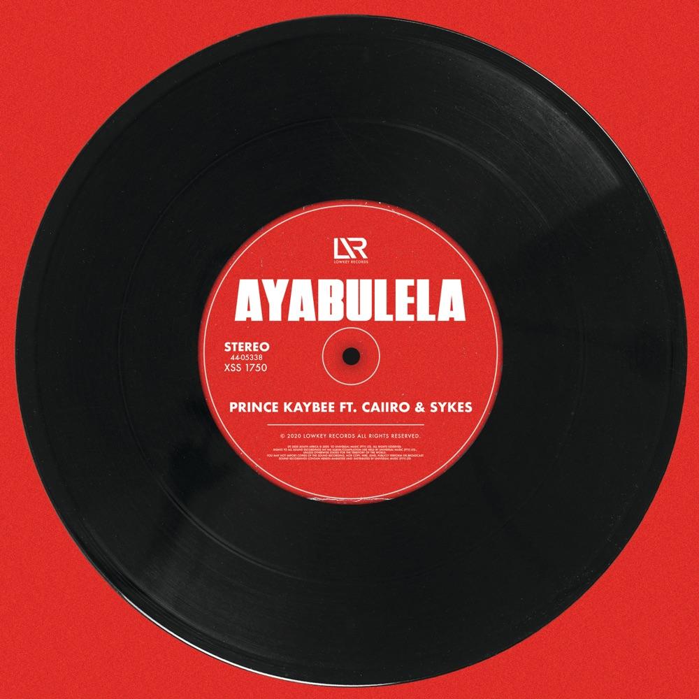 Prince Kaybee – Ayabulela ft. Caiiro, Sykes