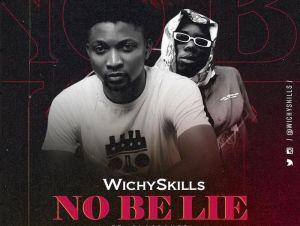 Wichyskills Ft. Blaqbonez – No Be Lie