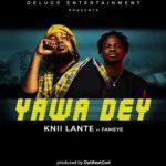 Knii Lante ft. Fameye – Yawa Dey