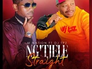 M Nation – Ng'tjele Straight Ft. DJ Tpz