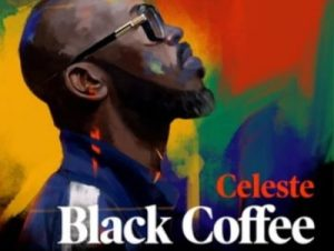 Black Coffee ft Celeste – Ready For You