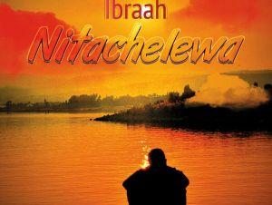 Ibraah – Nitachelewa