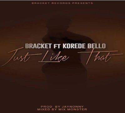 Bracket Ft. Korede Bello – Just Like That