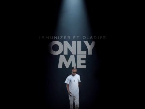"Immunizer – ""Only Me"" ft. Oladips"