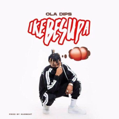 """Oladips – """"Ikebesupa"""" [Audio + Video]"""