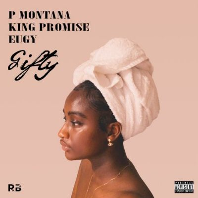 P Montana ft King Promise & Eugy – Gifty