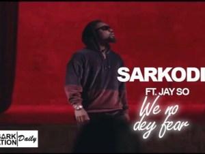 Sarkodie – We No Dey Fear ft Jayso