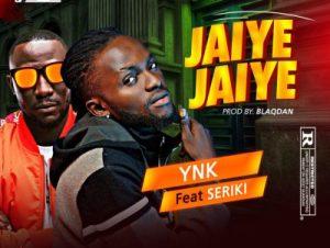 YNK Ft. Seriki – Jaiye Jaiye