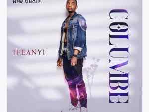 Ifeanyi – Columbe