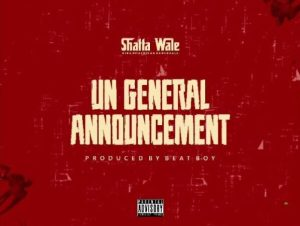Shatta Wale – UN General Announcement (Samini Diss)