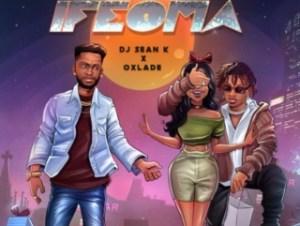 DJ Sean K Ft Oxlade – Ifeoma 1