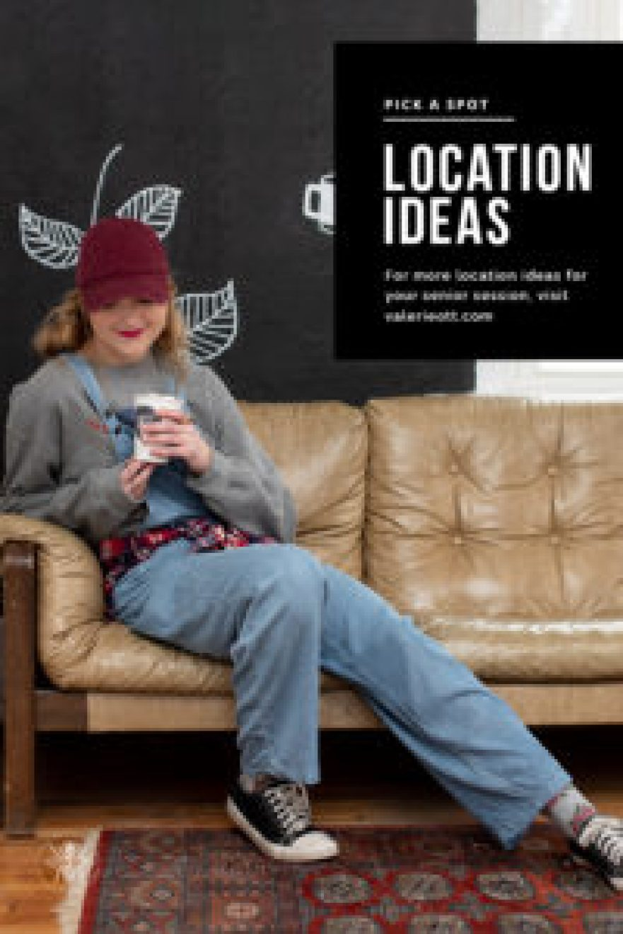 Senior girl poses in overalls, flannel, and red baseball cap in coffee shop. Text reads: Pick a spot, Location Ideas, For more location ideas for your senior session, visit valerieott.com