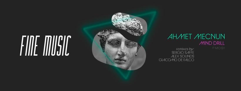 Artista de Tunisia Ahmet Mecnun - Mind Drill EP, con remixes de Sergio Saffe, Alex Sounds y Giacomo De Falco. Fine Music 091