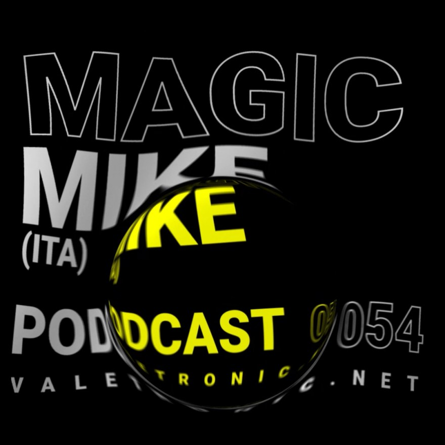 As usual, we bring you a new Valetronic Podcast edition, and this time, with the Italian talent Magic Mike as guest artist.