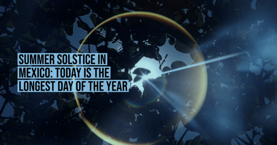 Summer solstice in Mexico: today is the longest day of the ...