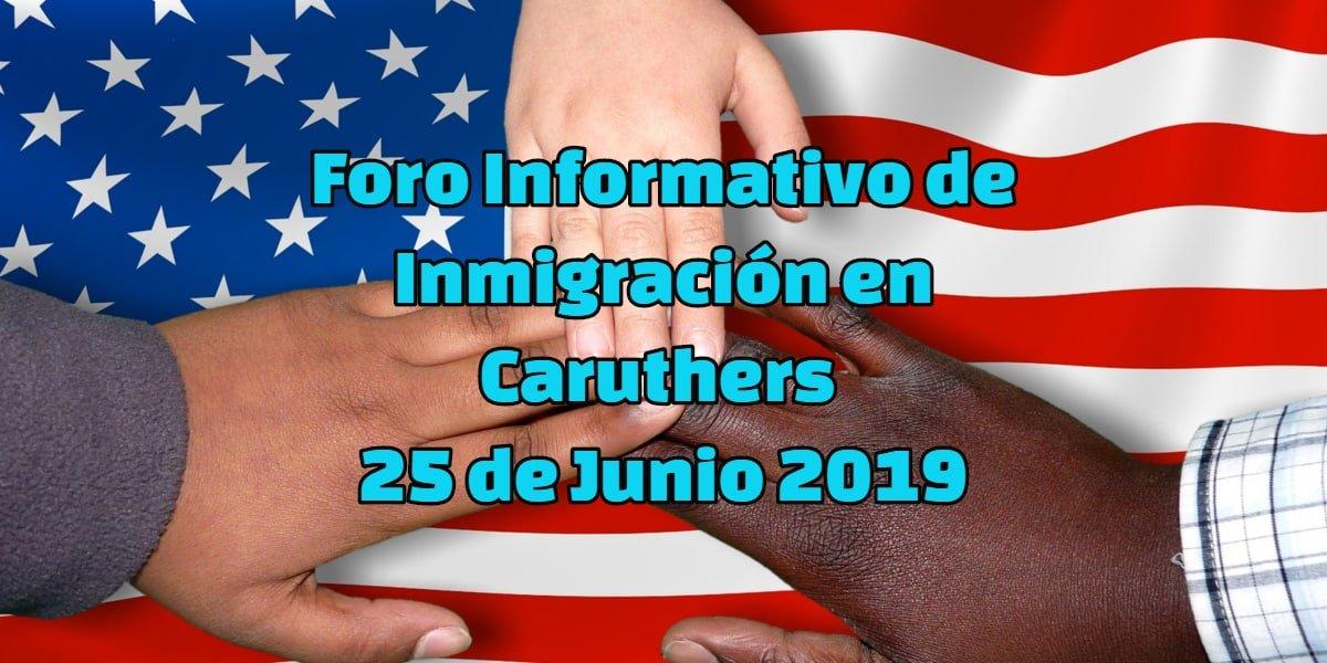 Foro Informativo de Inmigración en Caruthers 25 Junio 2019 CVIIC