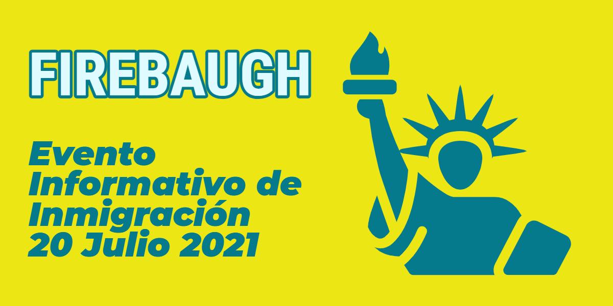 Evento Informativo de Inmigración Firebaugh 20 Julio 2021 CVIIC