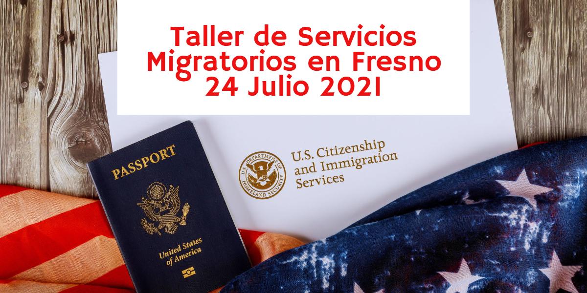 Taller de Servicios Migratorios en Fresno 24 Julio 2021 CVIIC
