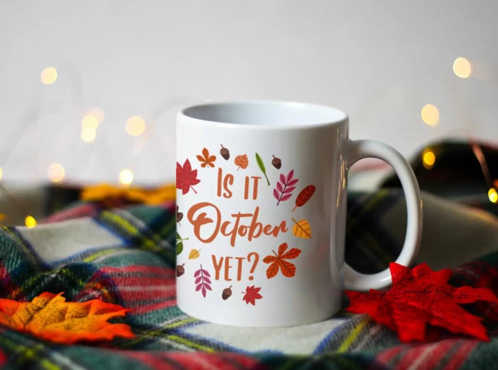 Is it october yet printed on a white ceramic mug as part of valley mills autumn mug range