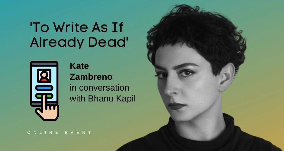Kate Zambreno - To Write As If Already Dead